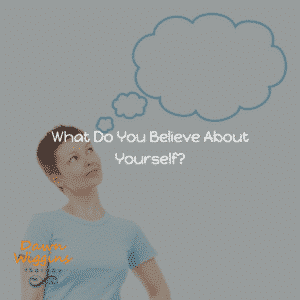 What Do You Believe About Yourself