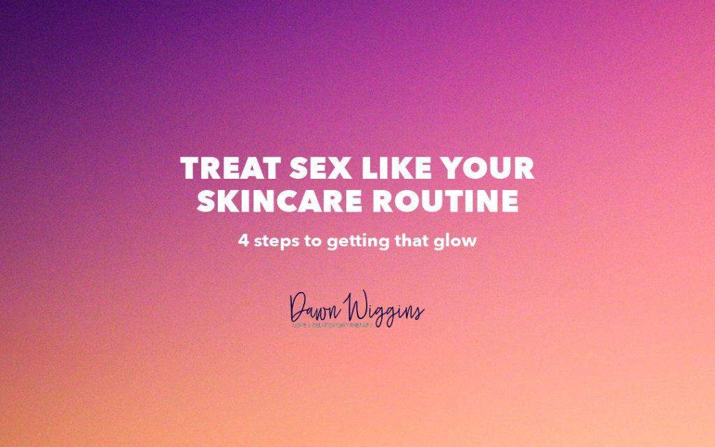 orange pink text box, treat sex like your skincare routine, physical intimacy