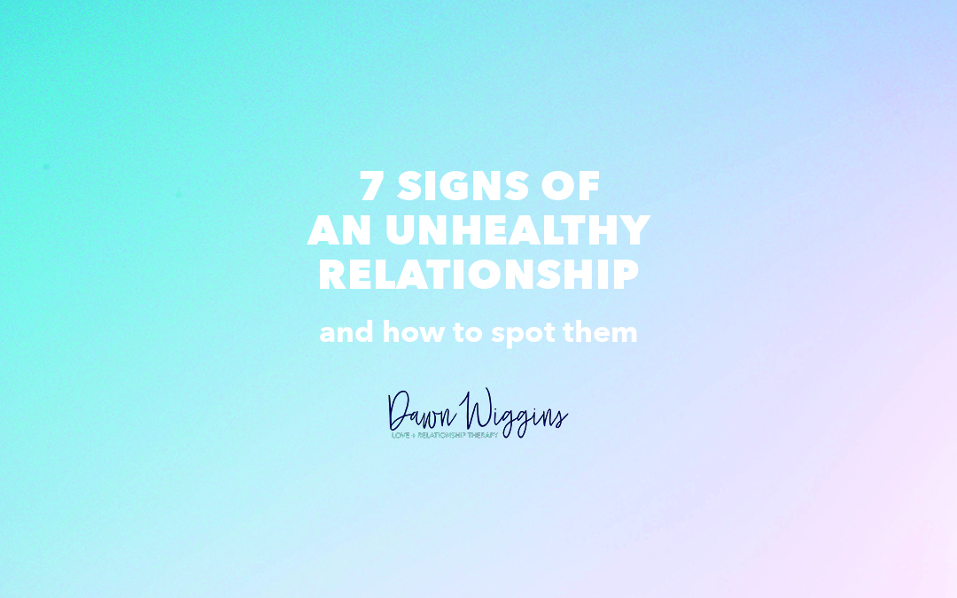 Top Seven Signs of Toxic and Unhealthy Relationships