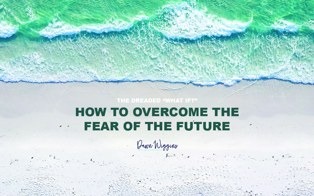 What If: Do You Experience Fear of the Future?