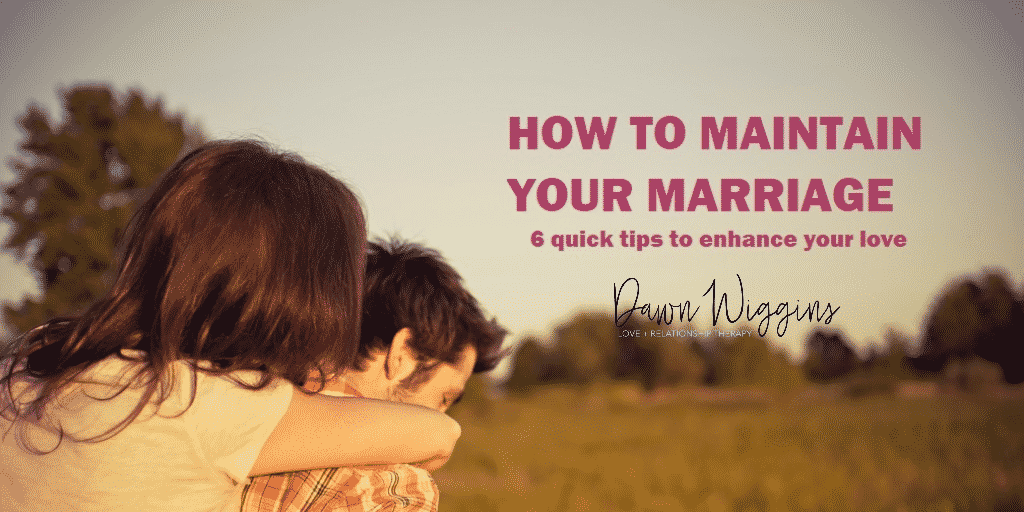 6 Ways on How to Maintain and Enhance Your Marriage