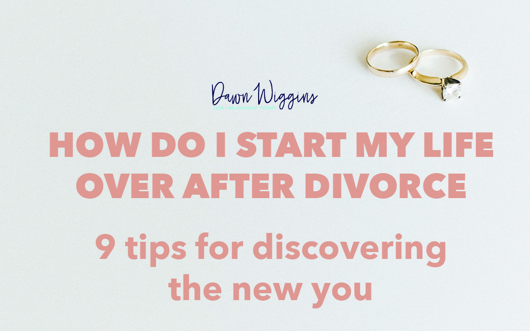 How Do I Start My Life Over After Divorce: 9 Things You Need to Know