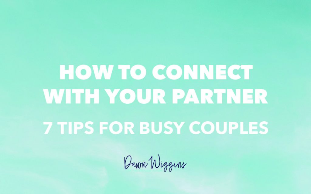 green box with white lettering, how to connect with your partner, 7 tips for busy couples